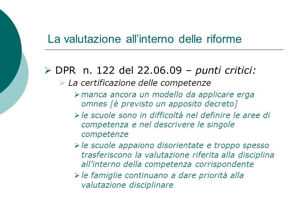 La valutazione allinterno delle riforme DPR n. 122 del 22.06.09 – punti critici: La certificazione delle competenze manca ancora un modello da applica