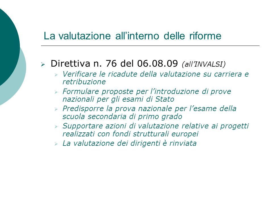 La valutazione allinterno delle riforme Direttiva n. 76 del 06.08.09 (allINVALSI) Verificare le ricadute della valutazione su carriera e retribuzione