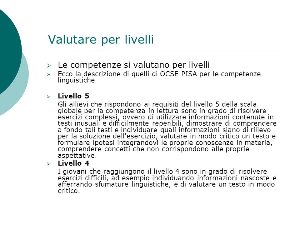 Valutare per livelli Le competenze si valutano per livelli Ecco la descrizione di quelli di OCSE PISA per le competenze linguistiche Livello 5 Gli all