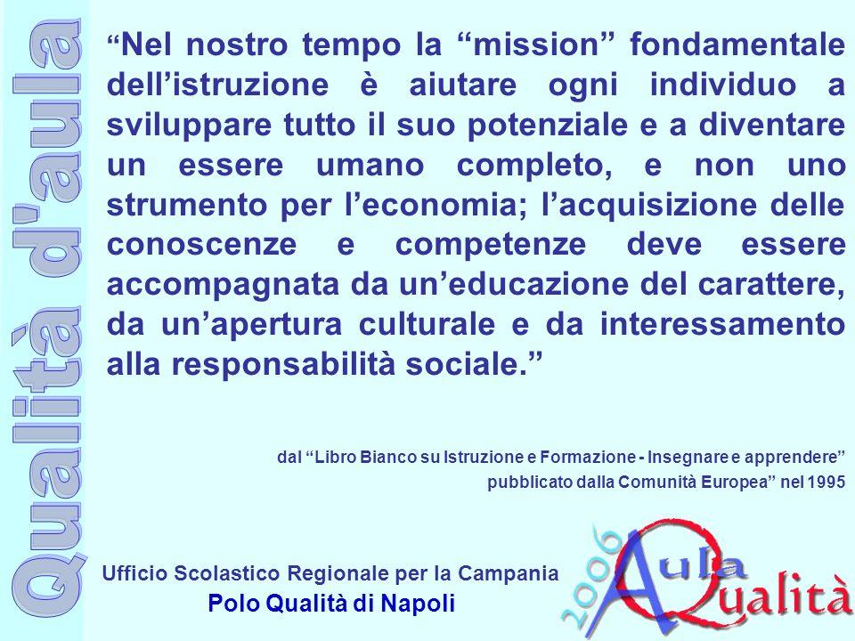 Ufficio Scolastico Regionale per la Campania Polo Qualità di Napoli Nel nostro tempo la mission fondamentale dellistruzione è aiutare ogni individuo a