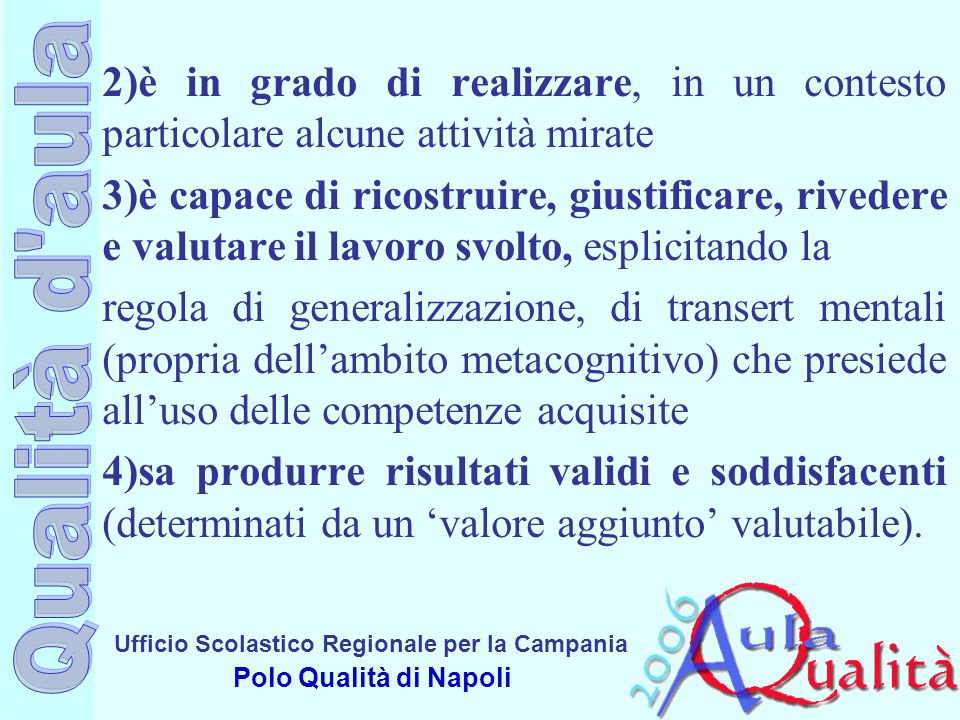 Ufficio Scolastico Regionale per la Campania Polo Qualità di Napoli 2)è in grado di realizzare, in un contesto particolare alcune attività mirate 3)è