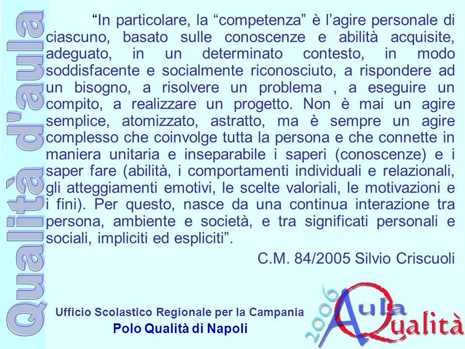 Ufficio Scolastico Regionale per la Campania Polo Qualità di Napoli In particolare, la competenza è lagire personale di ciascuno, basato sulle conosce