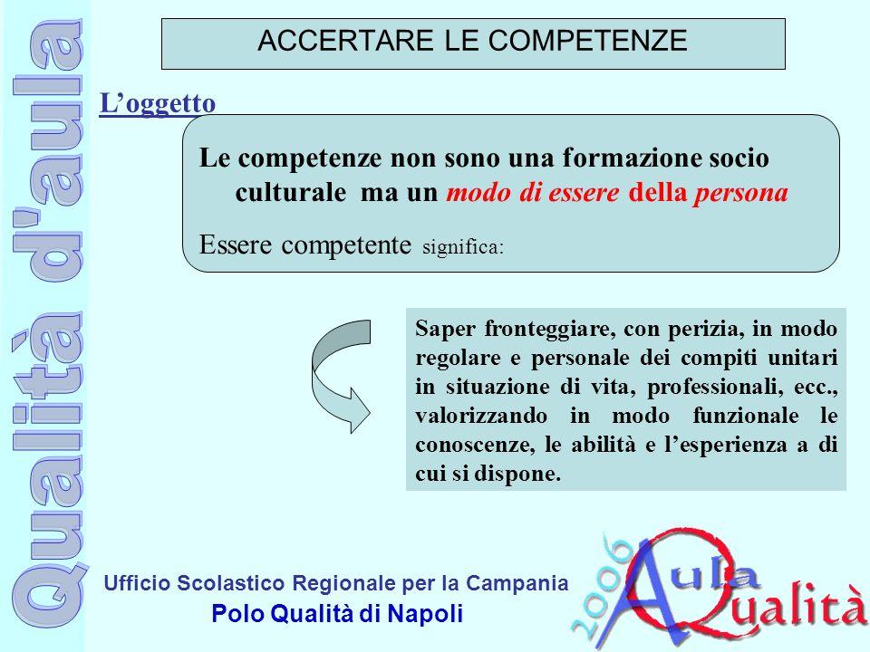 Ufficio Scolastico Regionale per la Campania Polo Qualità di Napoli Loggetto ACCERTARE LE COMPETENZE Le competenze non sono una formazione socio cultu