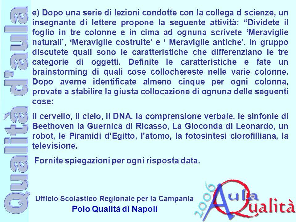 Ufficio Scolastico Regionale per la Campania Polo Qualità di Napoli e) Dopo una serie di lezioni condotte con la collega d scienze, un insegnante di l
