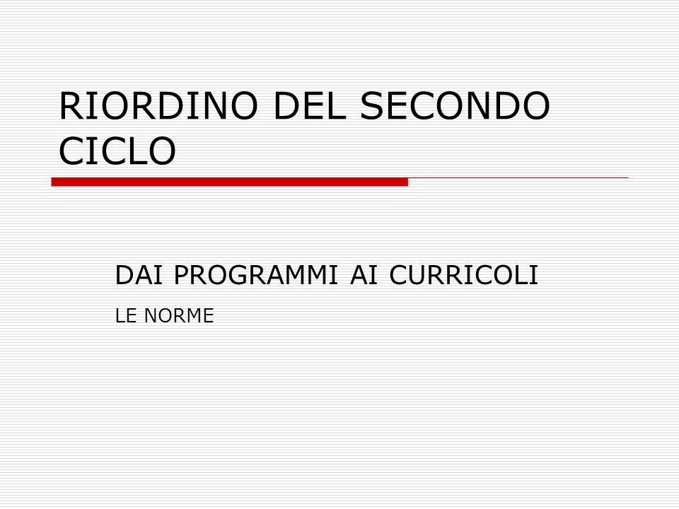 RIORDINO DEL SECONDO CICLO DAI PROGRAMMI AI CURRICOLI LE NORME