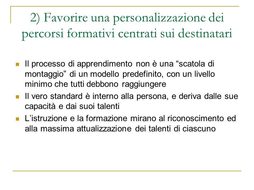 2) Favorire una personalizzazione dei percorsi formativi centrati sui destinatari Il processo di apprendimento non è una scatola di montaggio di un mo