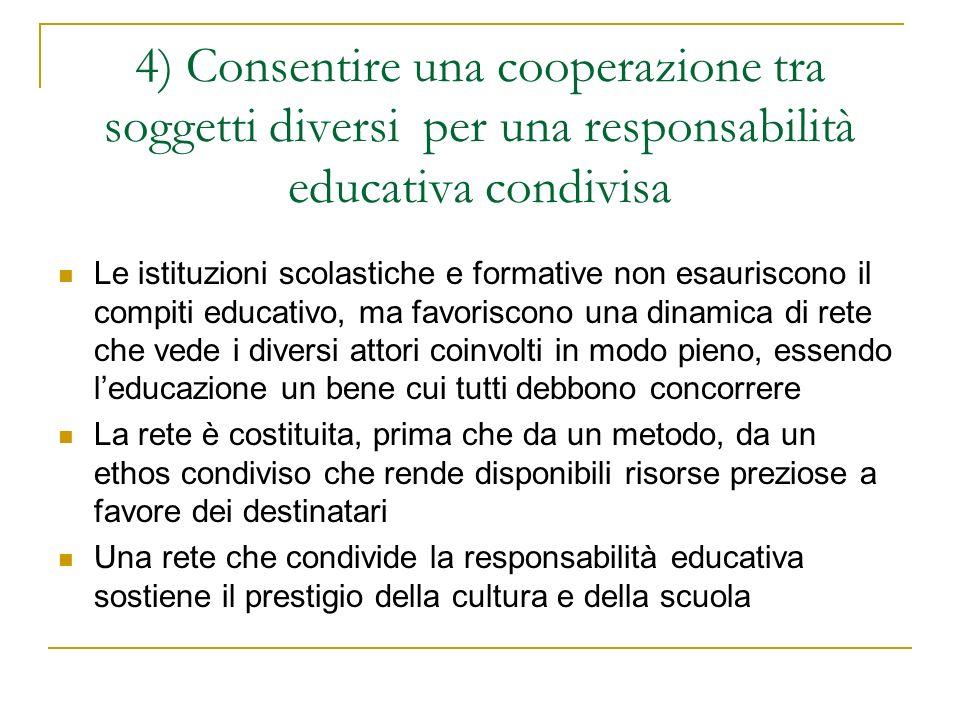 4) Consentire una cooperazione tra soggetti diversi per una responsabilità educativa condivisa Le istituzioni scolastiche e formative non esauriscono