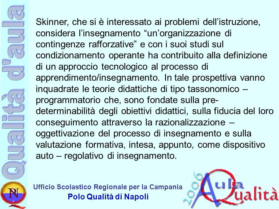 Ufficio Scolastico Regionale per la Campania Polo Qualità di Napoli Skinner, che si è interessato ai problemi dellistruzione, considera linsegnamento