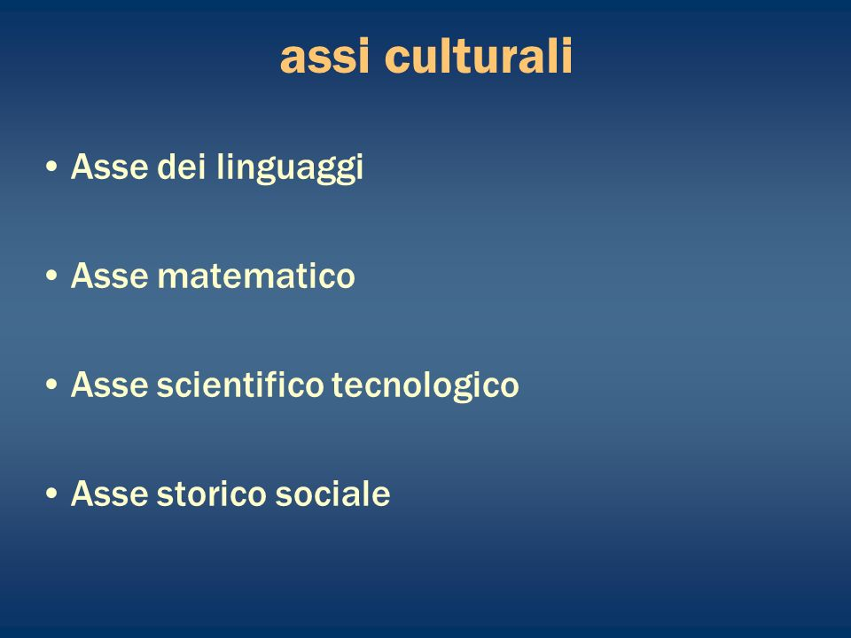 assi culturali Asse dei linguaggi Asse matematico Asse scientifico tecnologico Asse storico sociale