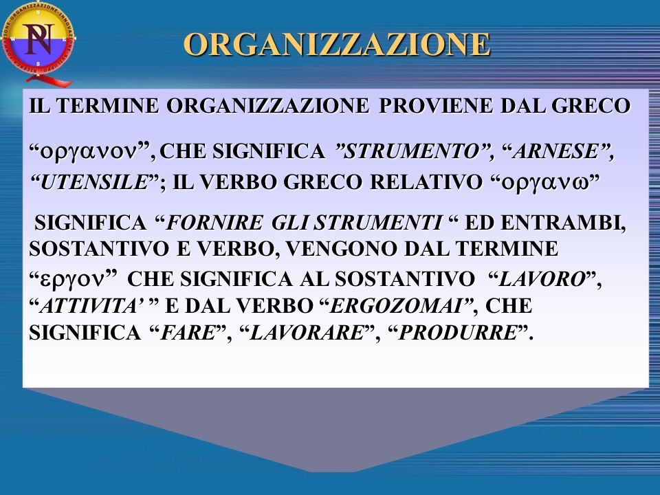 IL TERMINE ORGANIZZAZIONE PROVIENE DAL GRECO, CHE SIGNIFICA STRUMENTO, ARNESE, UTENSILE; IL VERBO GRECO RELATIVO, CHE SIGNIFICA STRUMENTO, ARNESE, UTE