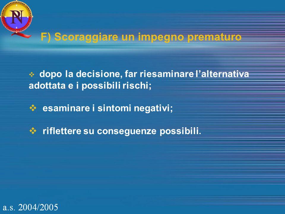 F) Scoraggiare un impegno prematuro dopo la decisione, far riesaminare lalternativa adottata e i possibili rischi; esaminare i sintomi negativi; riflettere su conseguenze possibili.