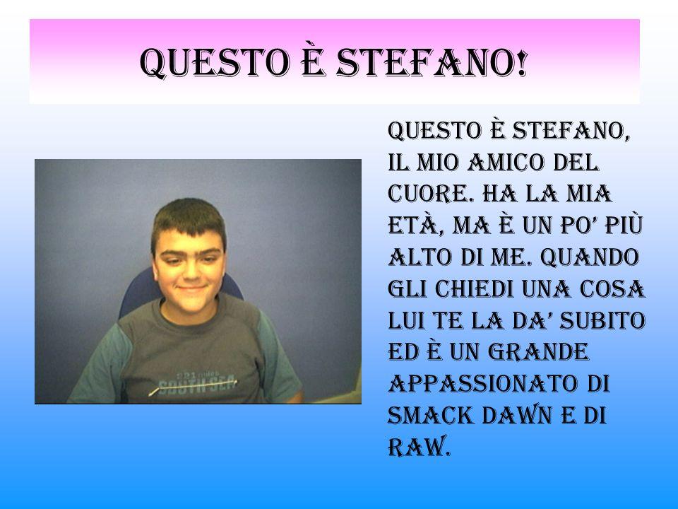 Questo è stefano.Questo è Stefano, il mio amico del cuore.
