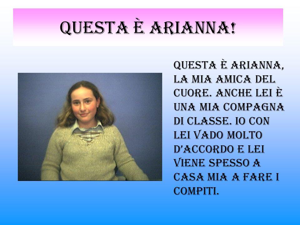 Questa è arianna.Questa è Arianna, la mia amica del cuore.