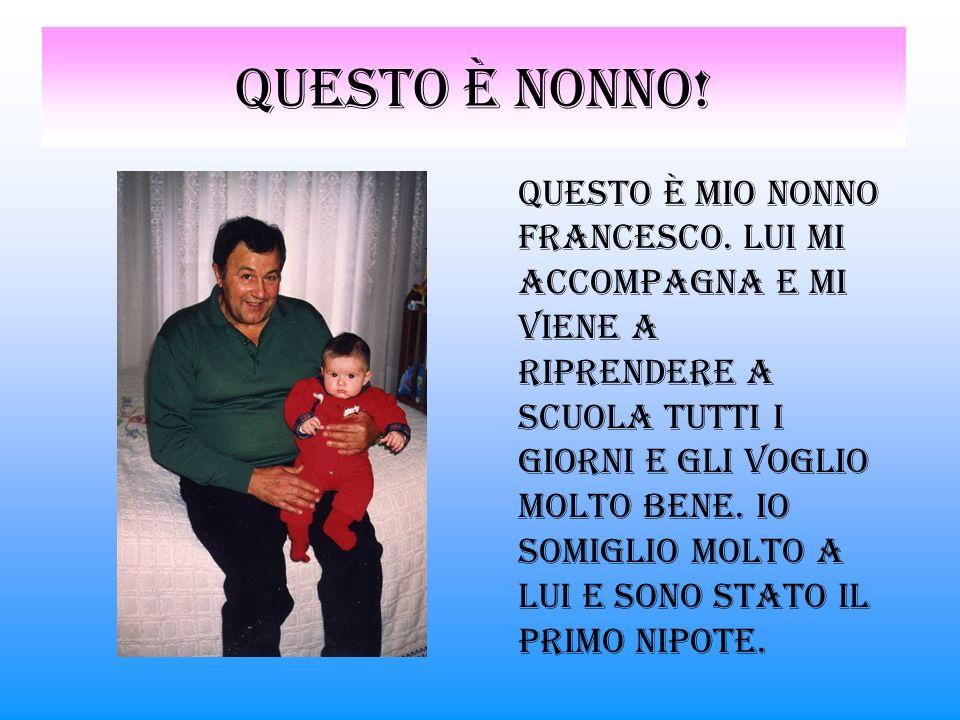 Questo è nonno.Questo è mio nonno Francesco.