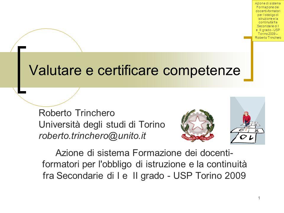 Azione di sistema Formazione dei docenti-formatori per l obbligo di istruzione e la continuità fra Secondarie di I e II grado - USP Torino 2009 – Roberto Trinchero 2 Valutare competenze.