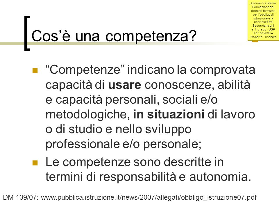 Azione di sistema Formazione dei docenti-formatori per l obbligo di istruzione e la continuità fra Secondarie di I e II grado - USP Torino 2009 – Roberto Trinchero 57