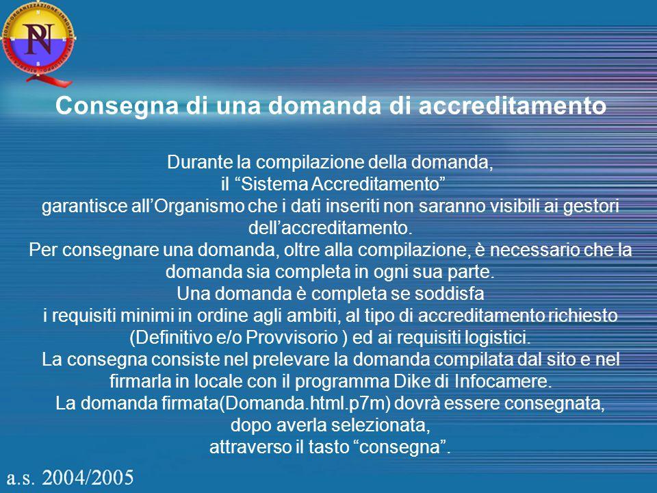 Consegna di una domanda di accreditamento Durante la compilazione della domanda, il Sistema Accreditamento garantisce allOrganismo che i dati inseriti non saranno visibili ai gestori dellaccreditamento.