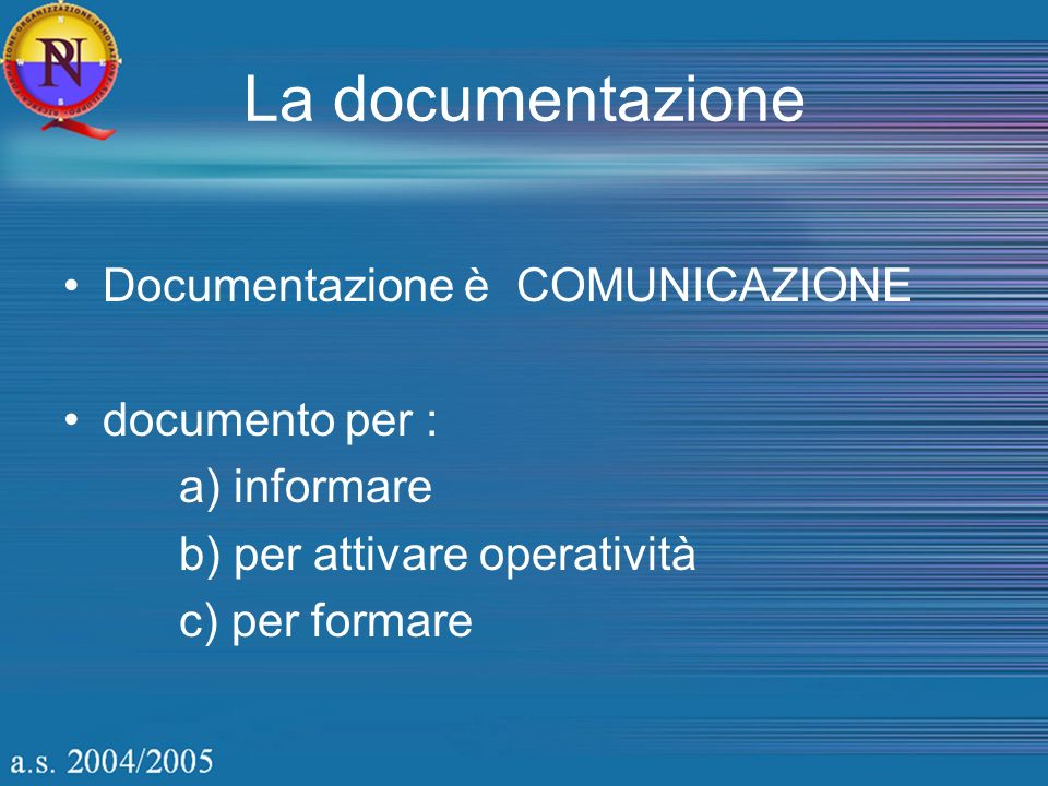 La documentazione Documentazione è COMUNICAZIONE documento per : a) informare b) per attivare operatività c) per formare