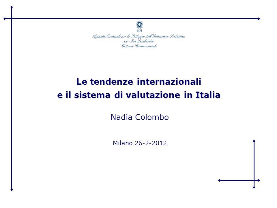 Nadia Colombo 26-2-2010 INDICE Le tendenze internazionali Il sistema di valutazione in Italia I quadri di riferimento PISA, PIRLS e TIMSS I framework INVALSI di lettura e matematica