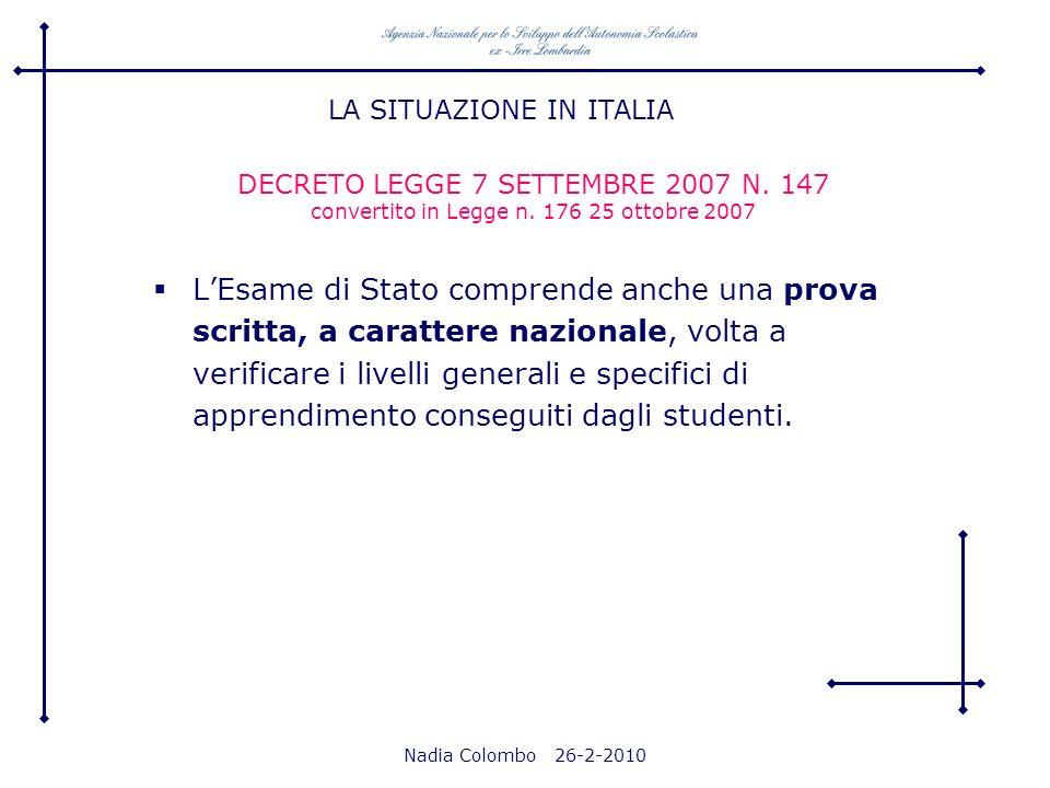 Nadia Colombo 26-2-2010 DECRETO LEGGE 7 SETTEMBRE 2007 N. 147 convertito in Legge n. 176 25 ottobre 2007 LEsame di Stato comprende anche una prova scr