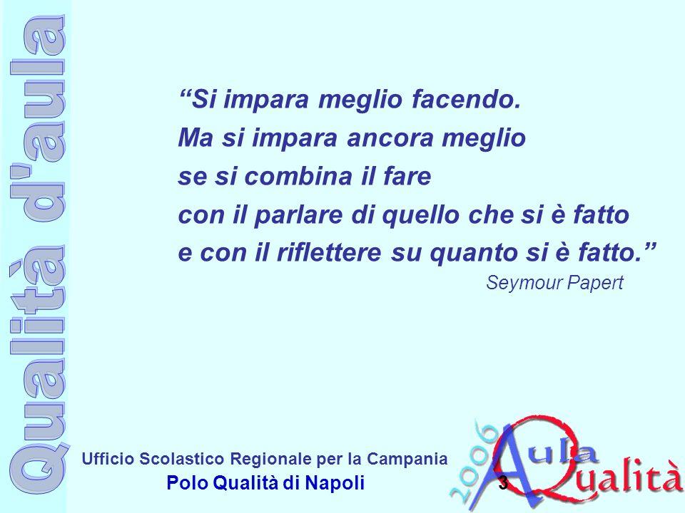 Ufficio Scolastico Regionale per la Campania Polo Qualità di Napoli Si impara meglio facendo. Ma si impara ancora meglio se si combina il fare con il