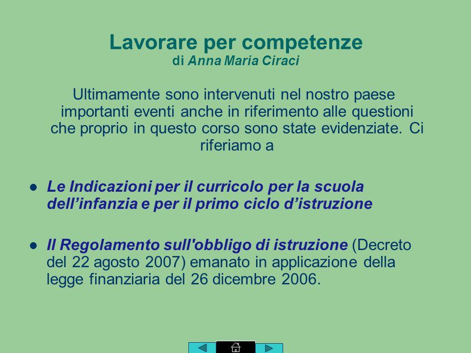 Lavorare per competenze di Anna Maria Ciraci Ultimamente sono intervenuti nel nostro paese importanti eventi anche in riferimento alle questioni che proprio in questo corso sono state evidenziate.