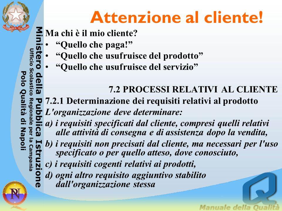 Attenzione al cliente! Ma chi è il mio cliente? Quello che paga! Quello che usufruisce del prodotto Quello che usufruisce del servizio 7.2 PROCESSI RE