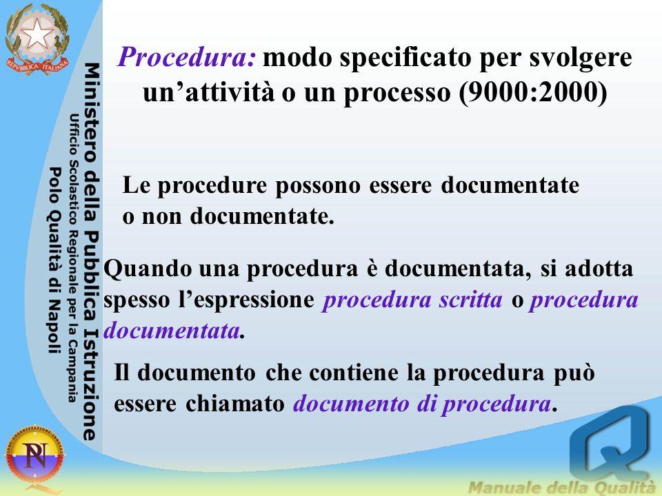 Procedura: modo specificato per svolgere unattività o un processo (9000:2000) Le procedure possono essere documentate o non documentate. Quando una pr
