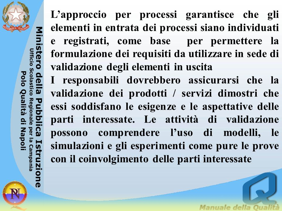Lapproccio per processi garantisce che gli elementi in entrata dei processi siano individuati e registrati, come base per permettere la formulazione d