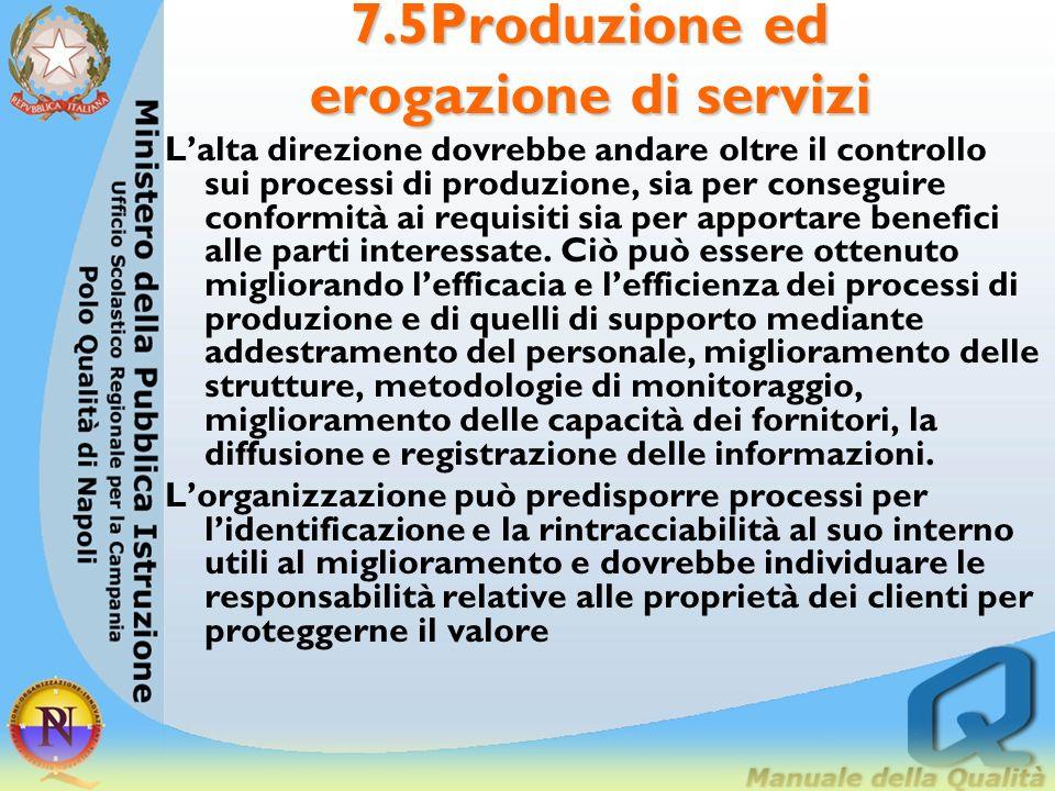 7.5Produzione ed erogazione di servizi Lalta direzione dovrebbe andare oltre il controllo sui processi di produzione, sia per conseguire conformità ai