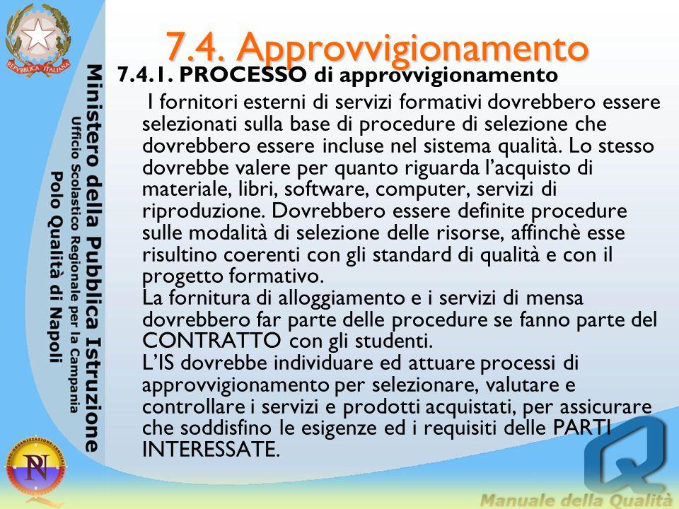 7.4. Approvvigionamento 7.4.1. PROCESSO di approvvigionamento I fornitori esterni di servizi formativi dovrebbero essere selezionati sulla base di pro