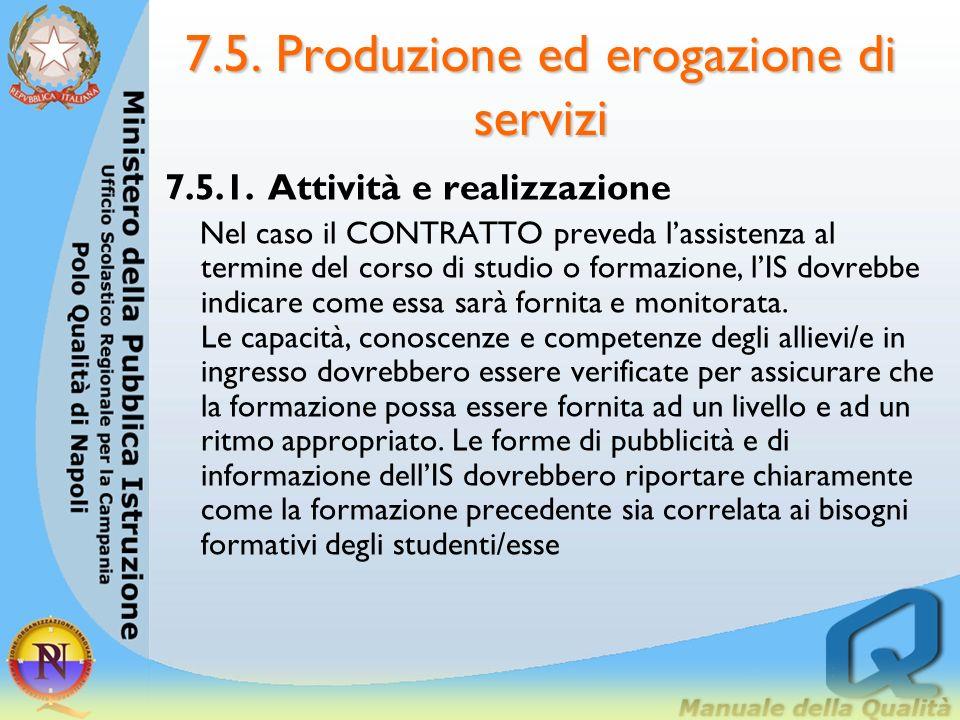 7.5. Produzione ed erogazione di servizi 7.5.1. Attività e realizzazione Nel caso il CONTRATTO preveda lassistenza al termine del corso di studio o fo