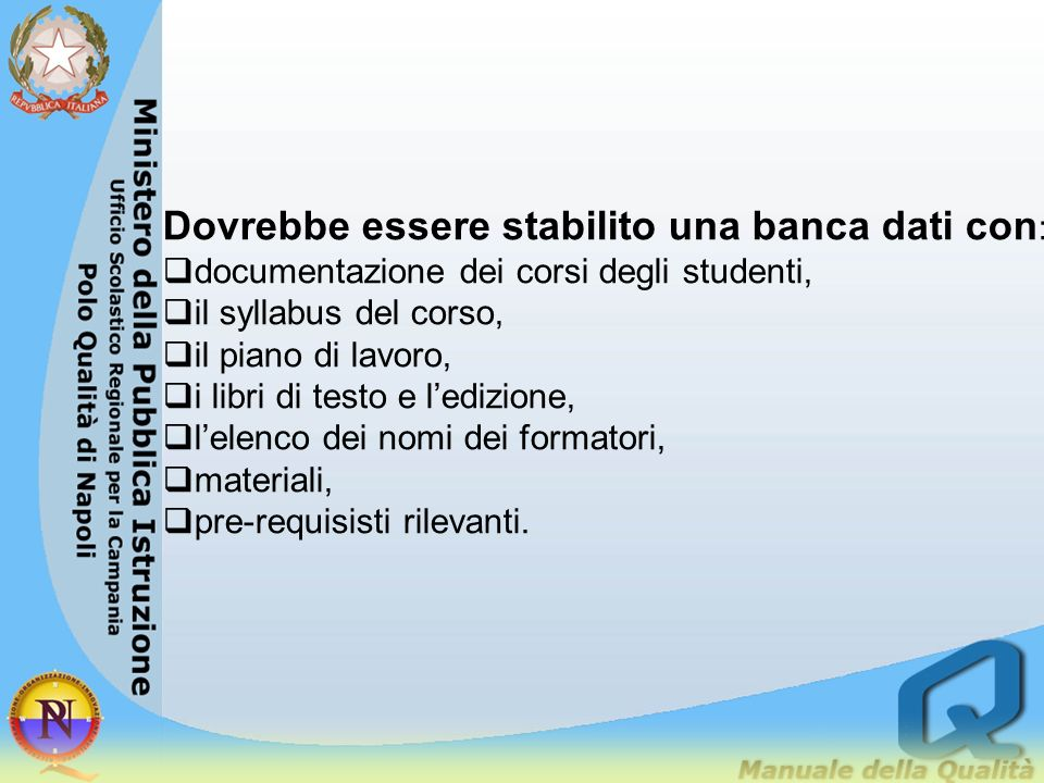 Dovrebbe essere stabilito una banca dati con : documentazione dei corsi degli studenti, il syllabus del corso, il piano di lavoro, i libri di testo e