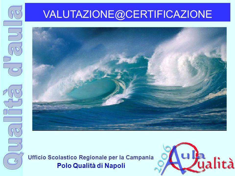 Ufficio Scolastico Regionale per la Campania Polo Qualità di Napoli VALUTAZIONE@CERTIFICAZIONE