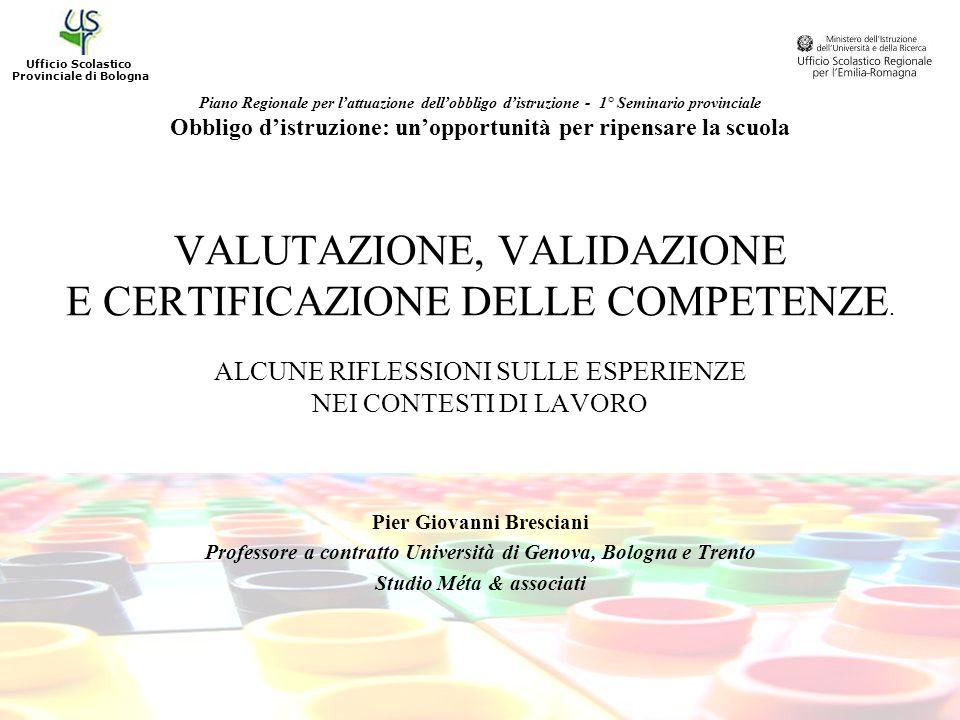 VALUTAZIONE, VALIDAZIONE E CERTIFICAZIONE DELLE COMPETENZE. ALCUNE RIFLESSIONI SULLE ESPERIENZE NEI CONTESTI DI LAVORO Pier Giovanni Bresciani Profess