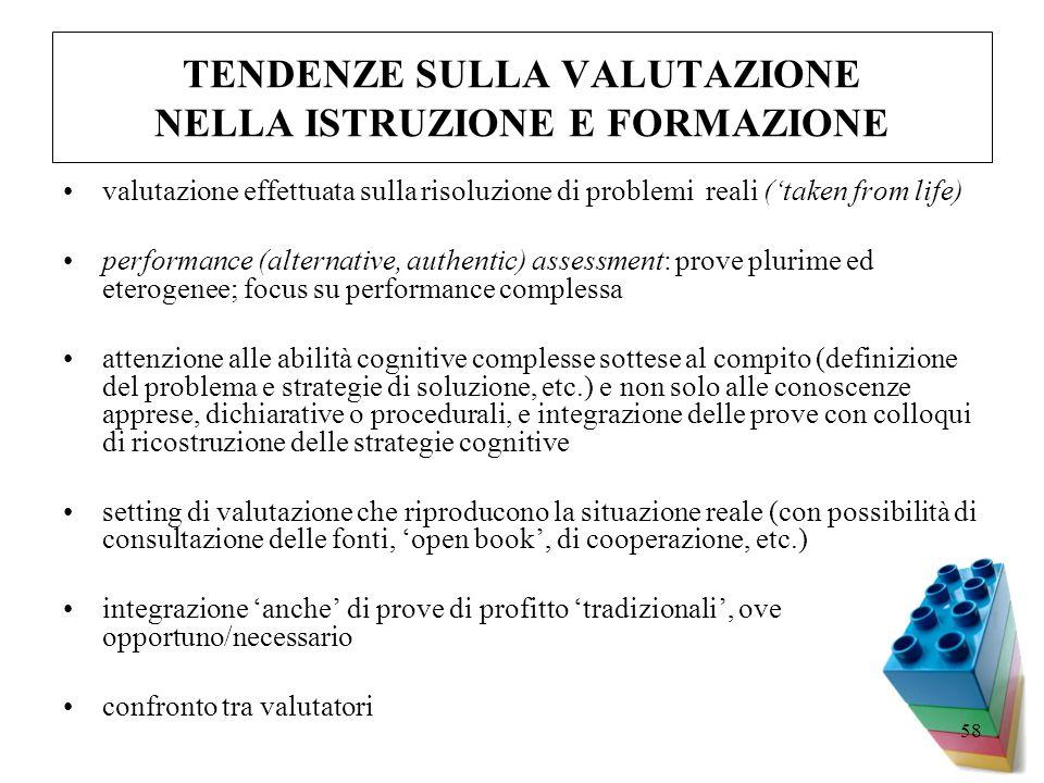 58 TENDENZE SULLA VALUTAZIONE NELLA ISTRUZIONE E FORMAZIONE valutazione effettuata sulla risoluzione di problemi reali (taken from life) performance (