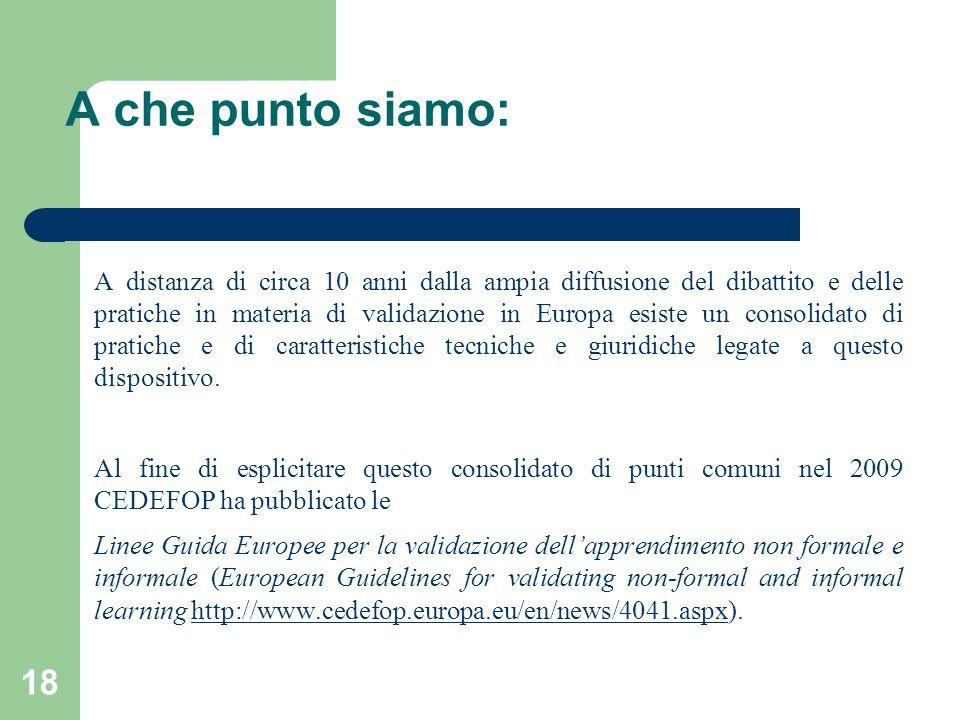 18 A che punto siamo: A distanza di circa 10 anni dalla ampia diffusione del dibattito e delle pratiche in materia di validazione in Europa esiste un