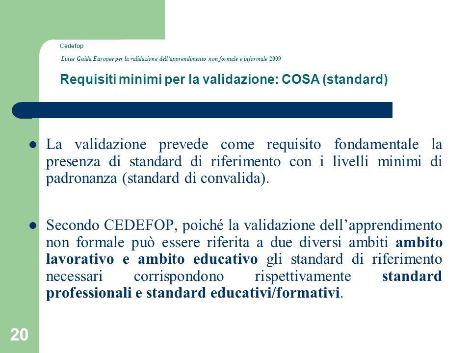 20 La validazione prevede come requisito fondamentale la presenza di standard di riferimento con i livelli minimi di padronanza (standard di convalida