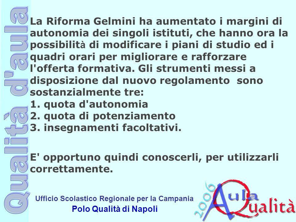 Ufficio Scolastico Regionale per la Campania Polo Qualità di Napoli La Riforma Gelmini ha aumentato i margini di autonomia dei singoli istituti, che h