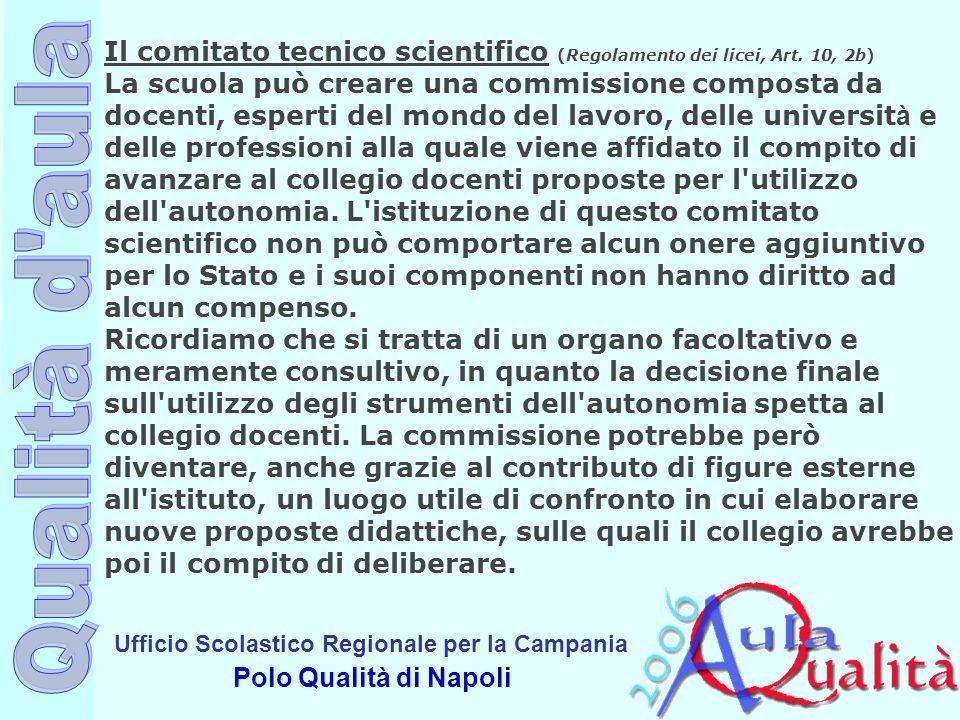 Ufficio Scolastico Regionale per la Campania Polo Qualità di Napoli Il comitato tecnico scientifico (Regolamento dei licei, Art. 10, 2b) La scuola può