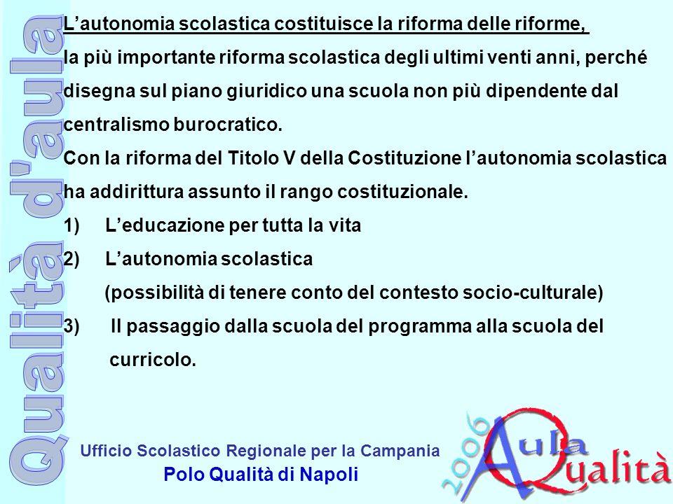 Ufficio Scolastico Regionale per la Campania Polo Qualità di Napoli Lautonomia scolastica costituisce la riforma delle riforme, la più importante rifo