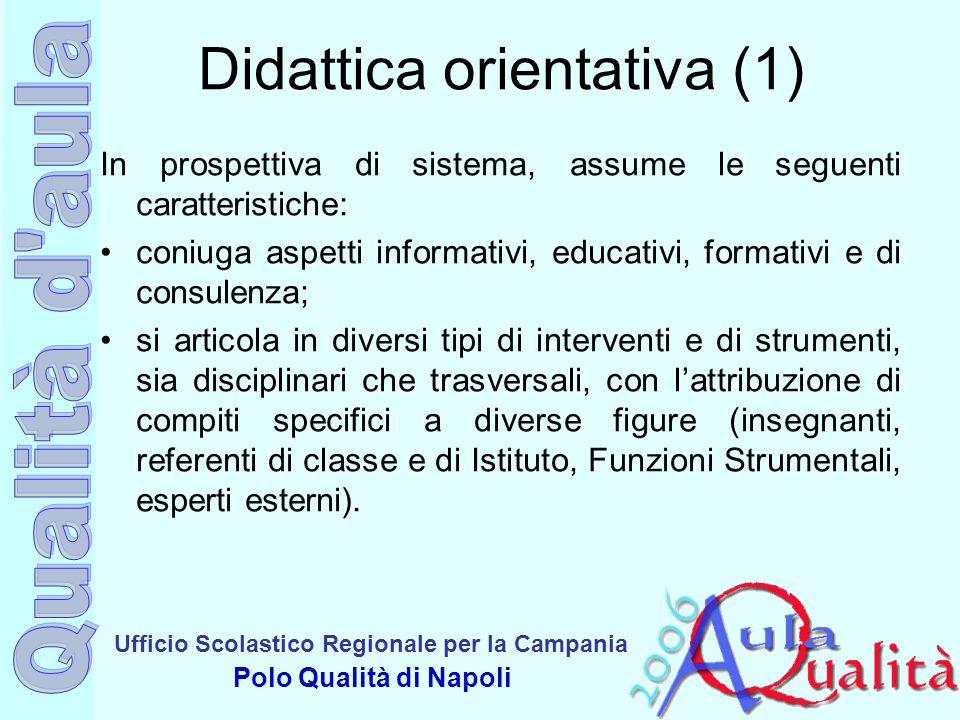 Ufficio Scolastico Regionale per la Campania Polo Qualità di Napoli Didattica orientativa (1) In prospettiva di sistema, assume le seguenti caratteris