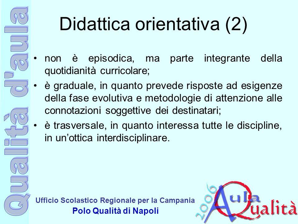 Ufficio Scolastico Regionale per la Campania Polo Qualità di Napoli Didattica orientativa (2) non è episodica, ma parte integrante della quotidianità
