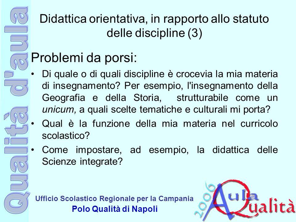 Ufficio Scolastico Regionale per la Campania Polo Qualità di Napoli Didattica orientativa, in rapporto allo statuto delle discipline (3) Problemi da p