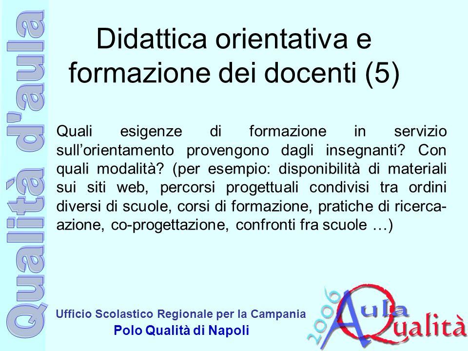 Ufficio Scolastico Regionale per la Campania Polo Qualità di Napoli Didattica orientativa e formazione dei docenti (5) Quali esigenze di formazione in
