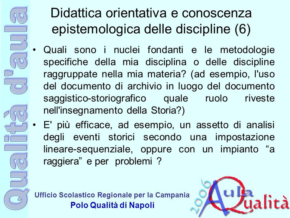 Ufficio Scolastico Regionale per la Campania Polo Qualità di Napoli Didattica orientativa e conoscenza epistemologica delle discipline (6) Quali sono