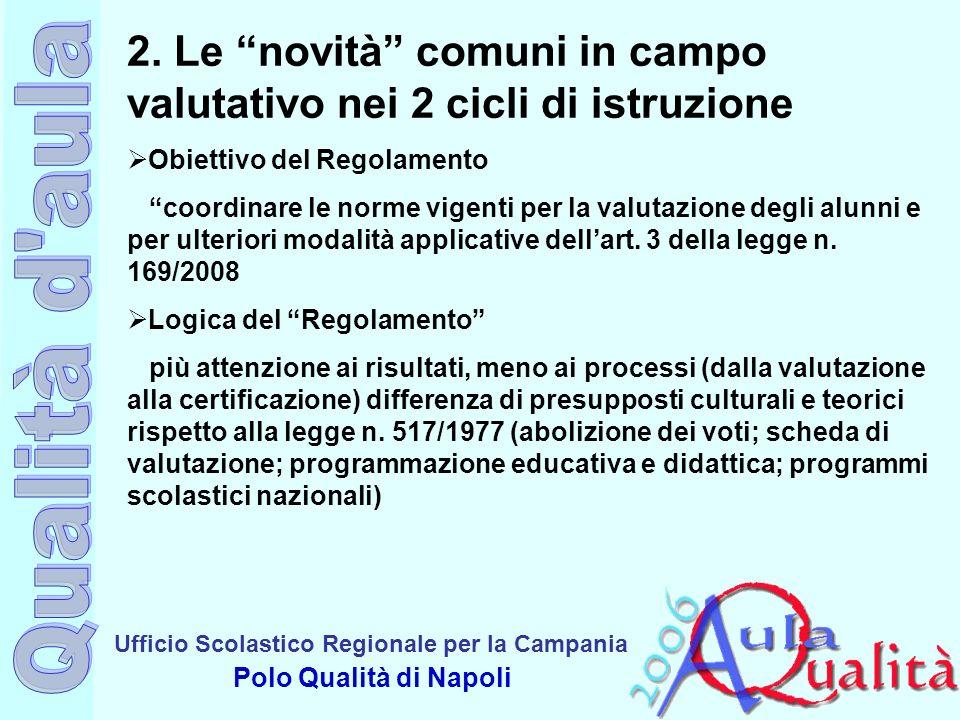 Ufficio Scolastico Regionale per la Campania Polo Qualità di Napoli 2. Le novità comuni in campo valutativo nei 2 cicli di istruzione Obiettivo del Re
