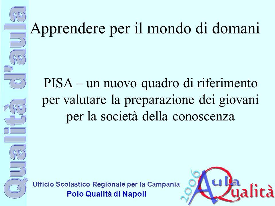 Ufficio Scolastico Regionale per la Campania Polo Qualità di Napoli PISA – un nuovo quadro di riferimento per valutare la preparazione dei giovani per