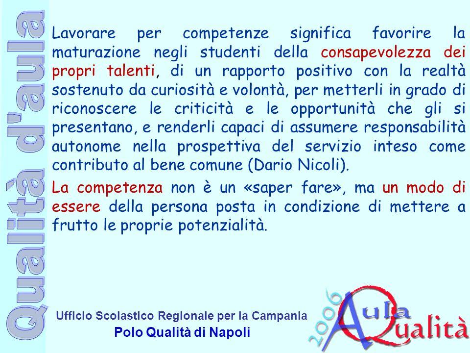 Ufficio Scolastico Regionale per la Campania Polo Qualità di Napoli Lavorare per competenze significa favorire la maturazione negli studenti della con