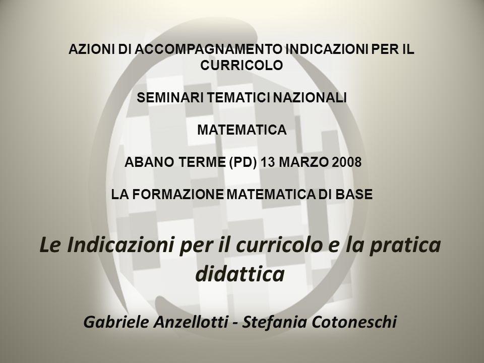 AZIONI DI ACCOMPAGNAMENTO INDICAZIONI PER IL CURRICOLO SEMINARI TEMATICI NAZIONALI MATEMATICA ABANO TERME (PD) 13 MARZO 2008 LA FORMAZIONE MATEMATICA